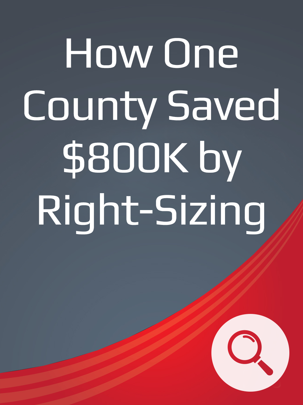 How One County Saved $800,000 by Right-Sizing